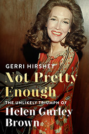 book cover Not Pretty Enough: The Unlikely Triumph of Helen Gurley Brown