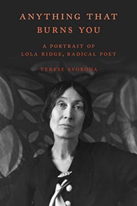 book cover Anything That Burns You: A Portrait of Lola Ridge, Radical Poet
