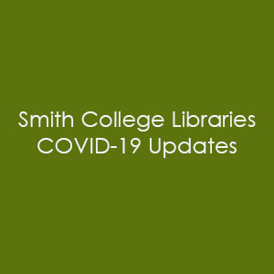Smith College Libraries Covid-19 Updates