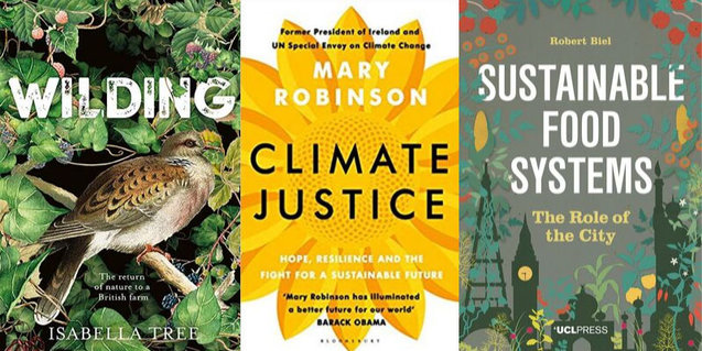 Book covers Wilding by Isabella Tree, Climate Justice by Mary Robinson and Sustainable Food Systems by Robert Biel
