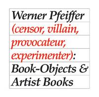 book cover Werner Pfeiffer (censor, villain, provocateur, experimenter): Book-Objects & Artist Books (2008)